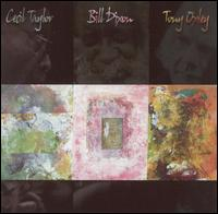 """Song """"B + T + C"""" from album """"Cecil Taylor/Bill Dixon/Tony Oxley"""""""